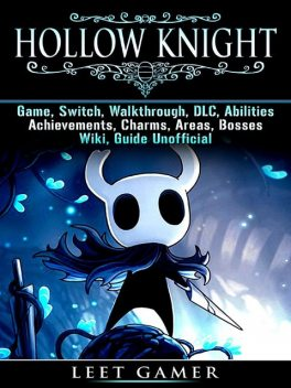 Hollow Knight Game, Switch, Walkthrough, DLC, Abilities, Achievements, Charms, Areas, Bosses, Wiki, Guide Unofficial, Leet Gamer
