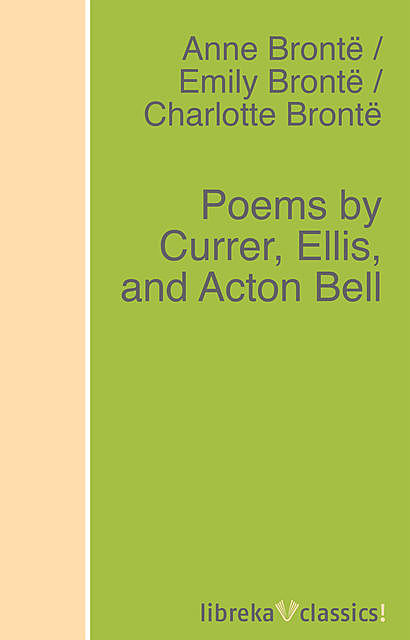 Poems by Currer, Ellis, and Acton Bell, Charlotte Brontë, Emily Jane Brontë, Anne Brontë