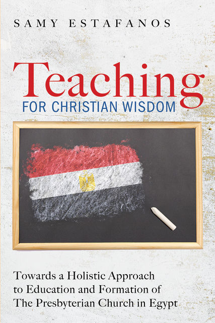 Teaching for Christian Wisdom, Samy Estafanos