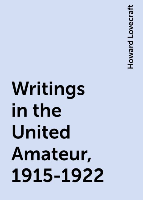 Writings in the United Amateur, 1915-1922, Howard Lovecraft