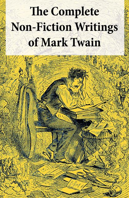 The Complete Non-Fiction Writings of Mark Twain, Mark Twain