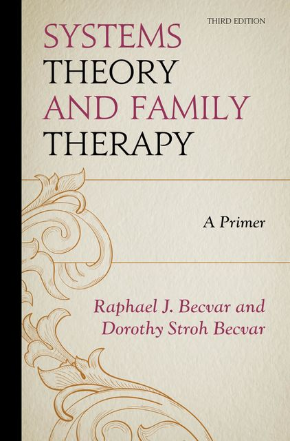 Systems Theory and Family Therapy, Dorothy Stroh Becvar, Raphael J. Becvar