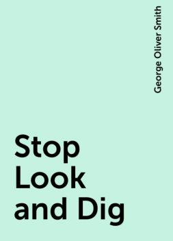 Stop Look and Dig, George Oliver Smith