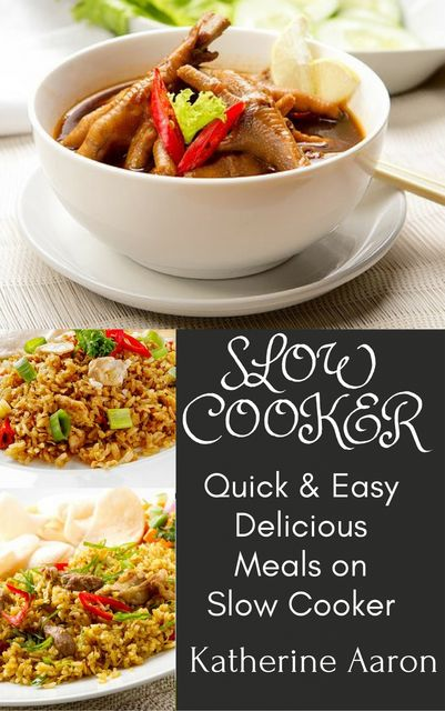 Quick & Easy Delicious Meals on Slow Cooker, Katherine Aaron