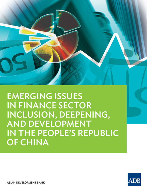 Emerging Issues in Finance Sector Inclusion, Deepening, and Development in the People's Republic of China, Asian Development Bank