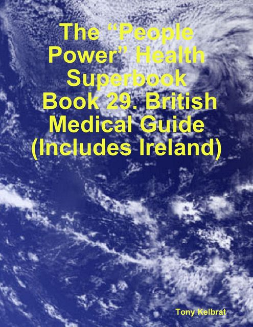 "The ""People Power"" Health Superbook: Book 29. British Medical Guide (Includes Ireland), Tony Kelbrat"