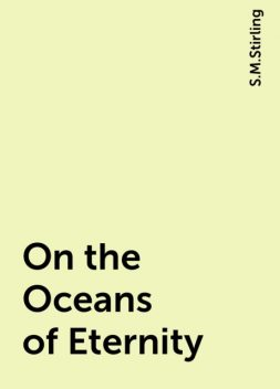 On the Oceans of Eternity, S.M.Stirling