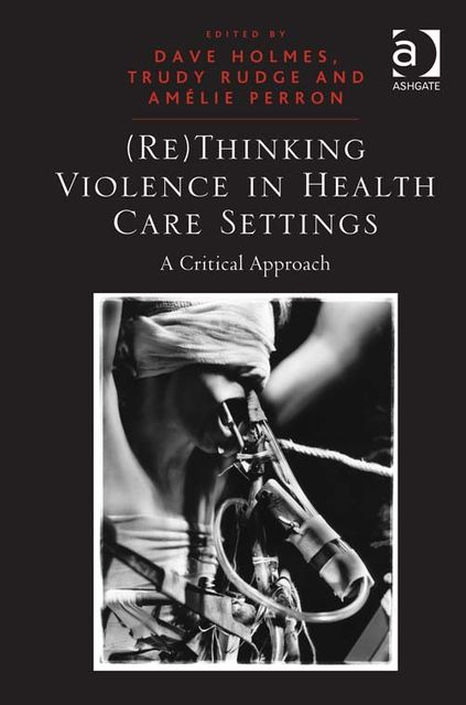 (Re)Thinking Violence in Health Care Settings, Dave Holmes