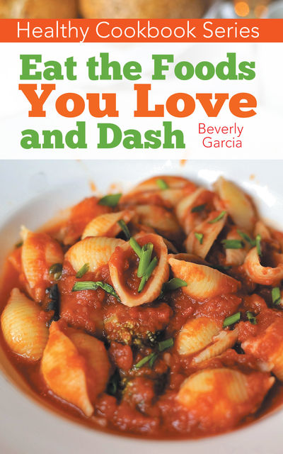 Healthy Cookbook Series: Eat the Foods You Love, and DASH, Janet Jackson, Beverly Garcia