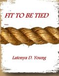Fit to Be Tied, Latonya D.Young