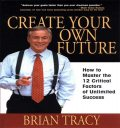 Create Your Own Future, Brian Tracy