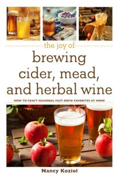 The Joy of Brewing Cider, Mead, and Herbal Wine, Nancy Koziol