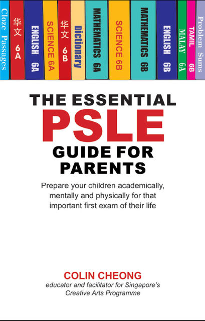 The Essential PSLE Guide for Parents, Colin Cheong