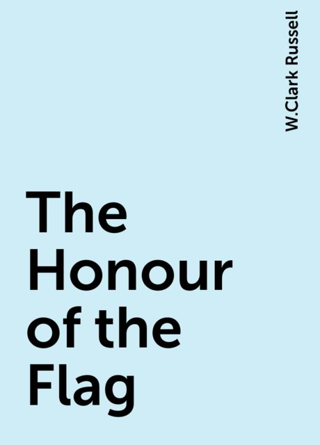 The Honour of the Flag, W.Clark Russell