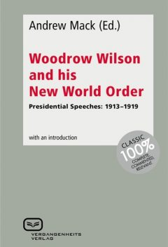 Woodrow Wilson and His New World Order, Andrew Mack