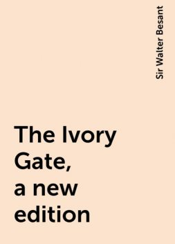 The Ivory Gate, a new edition, Sir Walter Besant