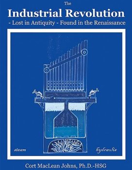 The Lost Industrial Revolution, Cort MacLean Johns, Ph.D. -HSG