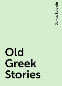 Old Greek Stories, James Baldwin
