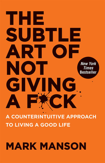 The Subtle Art of Not Giving a F*ck, Mark Manson