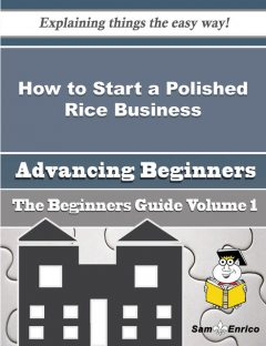 How to Start a Polished Rice Business (Beginners Guide), Ricarda Beals
