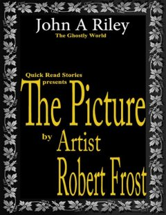 The Picture by Artist Robert Frost, John Riley