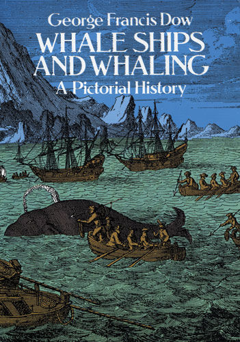 Whale Ships and Whaling, George Francis Dow