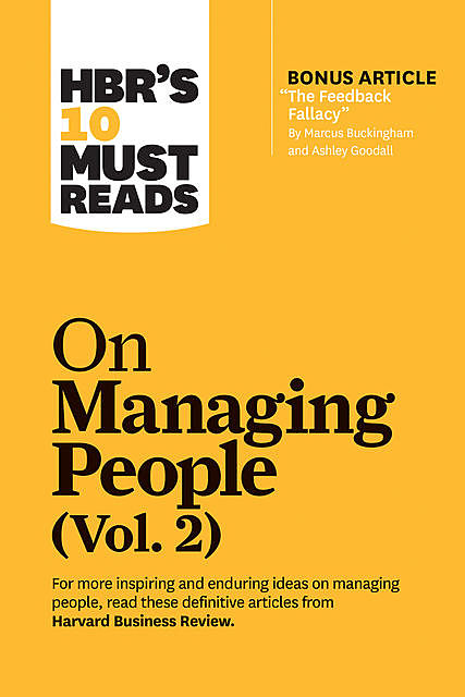 """HBR's 10 Must Reads on Managing People, Vol. 2 (with bonus article """"The Feedback Fallacy"""" by Marcus Buckingham and Ashley Goodall), Michael Watkins, Harvard Business Review, Marcus Buckingham, Linda A. Hill, Patty McCord"""