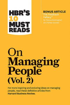 "HBR's 10 Must Reads on Managing People, Vol. 2 (with bonus article ""The Feedback Fallacy"" by Marcus Buckingham and Ashley Goodall), Michael Watkins, Harvard Business Review, Marcus Buckingham, Linda A. Hill, Patty McCord"