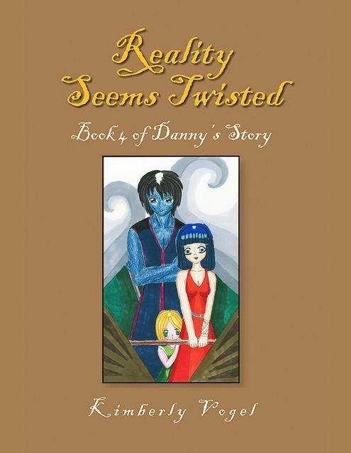 Reality Seems Twisted: Book 4 of Danny's Story, Kimberly Vogel