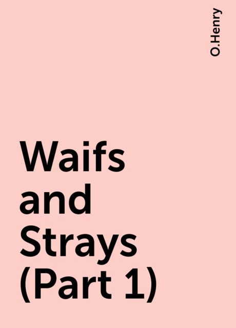 Waifs and Strays (Part 1), O.Henry