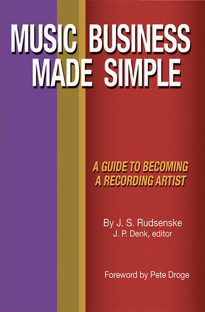 Music Business Made Simple: A Guide To Becoming A Recording Artist, J.S. Rudsenske