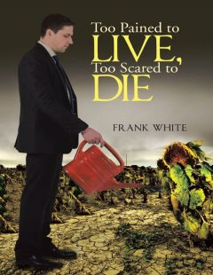 Too Pained to Live, Too Scared to Die, Frank White