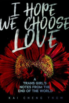 I Hope We Choose Love, Kai Cheng Thom