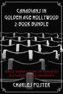 Canadians in Golden Age Hollywood 2-Book Bundle, Charles Foster