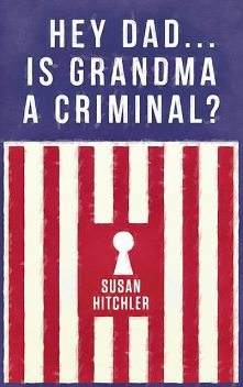 Hey Dad… Is Grandma a Criminal, Susan Hitchler