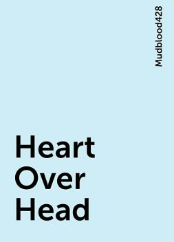 Heart Over Head, Mudblood428