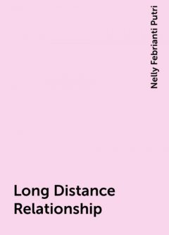 Long Distance Relationship, Nelly Febrianti Putri