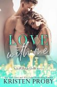 Love With Me (With Me In Seattle Book 11), Kristen Proby