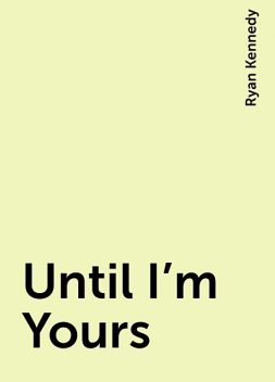 Until I'm Yours, Ryan Kennedy