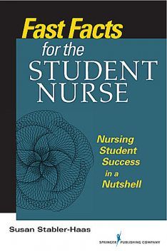Fast Facts for the Student Nurse, MSN, RN, PMHCNS-BC, Susan Stabler-Haas