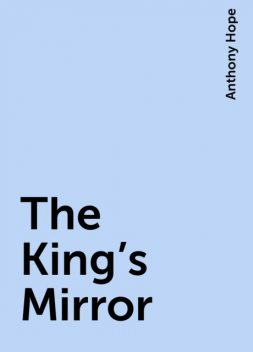 The King's Mirror, Anthony Hope