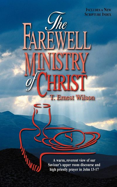 Farewell Ministry of Christ, The, T Ernest Wilson