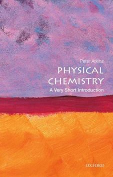 Physical Chemistry: A Very Short Introduction (Very Short Introductions), Peter Atkins