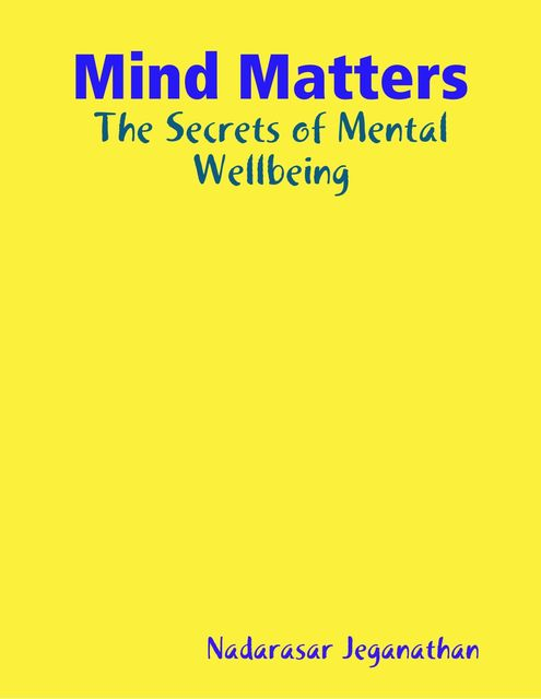 Mind Matters: The Secrets of Mental Wellbeing, Nadarasar Jeganathan