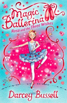 Rosa and the Three Wishes (Magic Ballerina, Book 12), Darcey Bussell