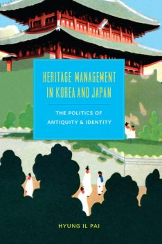 Heritage Management in Korea and Japan, Hyung Il Pai