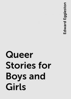 Queer Stories for Boys and Girls, Edward Eggleston