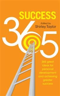 Success 365. 365 great ideas for personal development and achieving greater success, Shirley Taylor