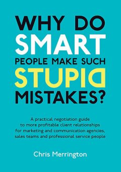Why Do Smart People Make Such Stupid Mistakes?, Chris Merrington