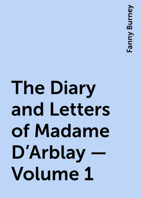 The Diary and Letters of Madame D'Arblay — Volume 1, Fanny Burney